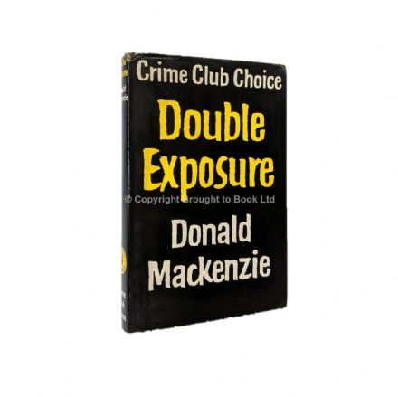 Double Exposure by Donald Mackenzie First Edition The Crime Club by Collins 1963